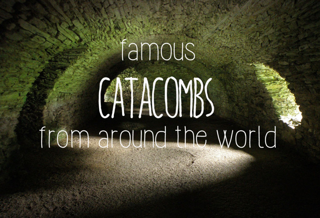 Famous Catacombs Around the World