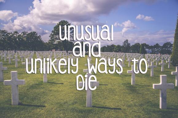 Unusual and Unlikely Ways to Die