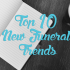 Top 10 New Funeral Trends