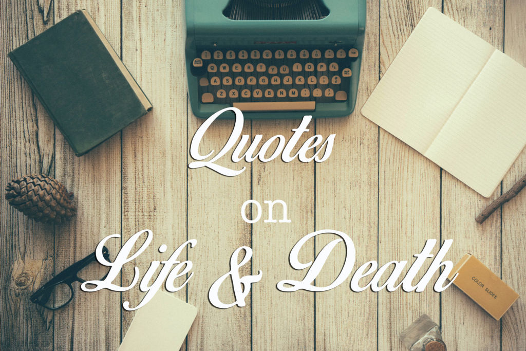 This Is Exactly What Youu0027ll Find In Our List Of The Most Inspirational  Quotes On Life And Death.
