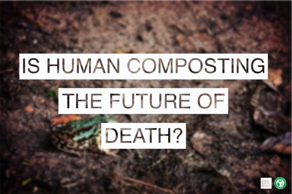 Eco-Burials and Human Composting
